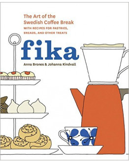 Fika.The Art of The Swedish Coffee Break, with Recipes for Pastries, Breads, and Other Treats.