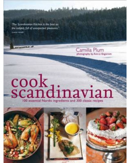 Cook scandinavian - 100 essential nordic ingredients and 300 authentic recipes