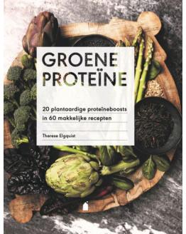 Groene Proteine - 20 plantaardige roteine boosts in 60 makkelijke gerechten