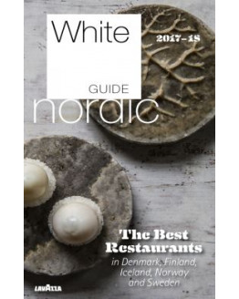 White Guide Nordic 2017-18 : The best restaurants in Denmark, Finland, Icel
