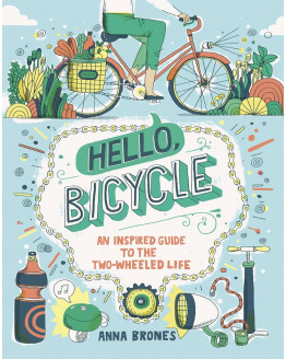 Hello, bicycle - an inspired guide to the two-wheeled life