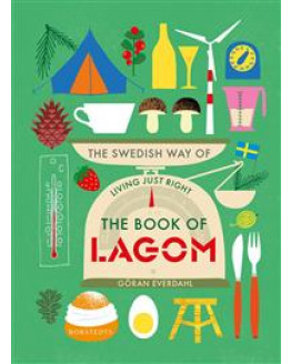 THE BOOK OF LAGOM: THE SWEDISH WAY OF LIVING JUST RIGHT