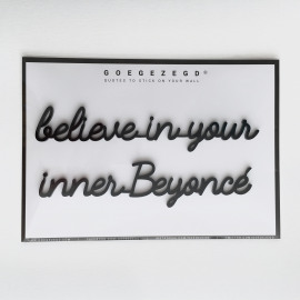 Goegezegd quote Believe in your inner Beyoncé