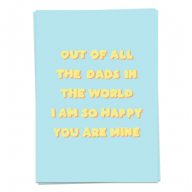 Out of all the dads in the world, I am so happy you are mine / Kaart Blanche