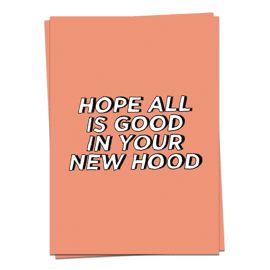 Hope all is good in your new hood / Kaart Blanche