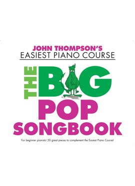John Thompson's Piano Course: The Big Pop Songbook